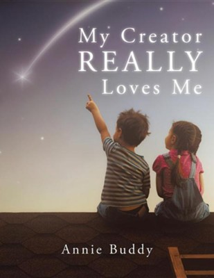 My Creator Really Loves Me  -     By: Annie Buddy