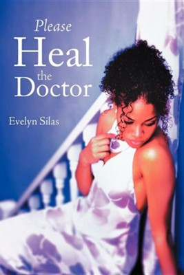 Please Heal the Doctor  -     By: Evelyn Silas