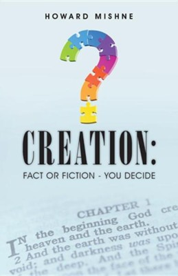 Creation: Fact or Fiction - You Decide  -     By: Howard Mishne
