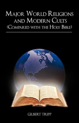 Major World Religions and Modern Cults (Compared with the Holy Bible)  -     By: Gilbert Tripp