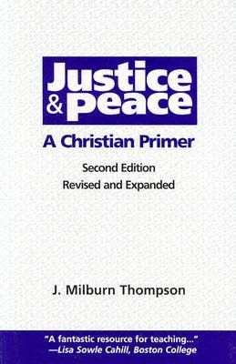 Justice and Peace: A Christian Primer, Edition 0002 Revised and Exp  -     By: J. Milburn Thompson