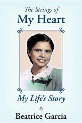 The Strings of My Heart: My Life's Story  -     By: Beatrice Garcia