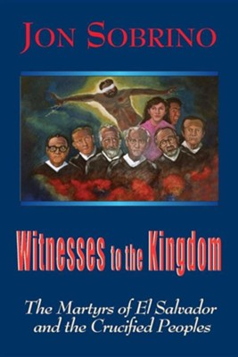 Witnesses to the Kingdom: The Martyrs of El Salvador and the Crucified Peoples  -     By: Jon Sobrino