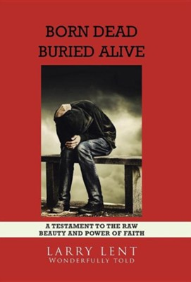 Born Dead Buried Alive  -     By: Larry Lent