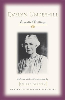 Evelyn Underhill: Essential Writings   -     By: Emilie Griffin