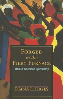 Forged in the Fiery Furnace: African American Spirituality  -     By: Diana L. Hayes