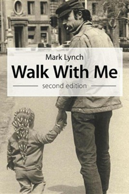 Walk with Me: Second Edition  -     By: Mark Lynch