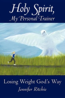 Holy Spirit, My Personal Trainer: Losing Weight God's Way  -     By: Jennifer Ritchie