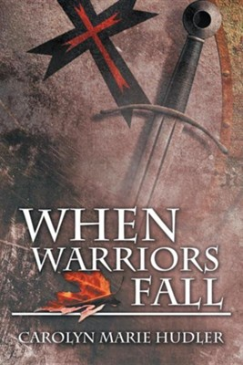 When Warriors Fall  -     By: Carolyn Marie Hudler