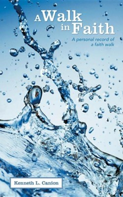 A Walk in Faith: A Personal Record of a Faith Walk  -     By: Kenneth L. Canion
