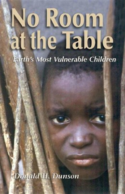 No Room at the Table: Earth's Most Vulnerable Children  -     By: Donald H. Dunson
