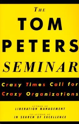The Tom Peters Seminar: Crazy Times Call for Crazy Organizations  -     By: Tom Peters