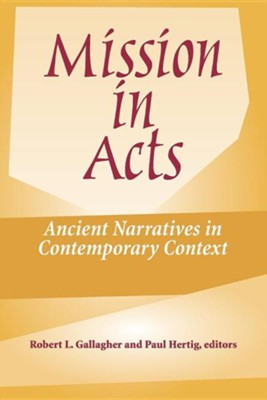 Mission in Acts: Ancient Narratives in Contemporary Context  -     Edited By: Robert L. Gallagher, Paul Hertig     By: Robert L. Gallagher(ED.) & Paul Hertig(ED.)