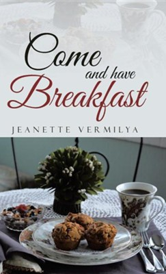 Come and Have Breakfast  -     By: Jeanette Vermilya