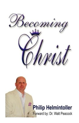 Becoming Christ  -     By: Philip Helmintoller