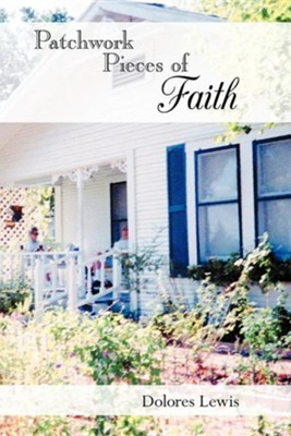 Patchwork Pieces of Faith  -     By: Dolores Lewis