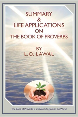 Summary & Life Applications on the Book of Proverbs  -     By: L.O. Lawal