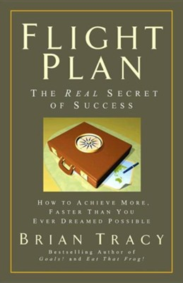Flight Plan: The Real Secret of Success  -     By: Brian Tracy