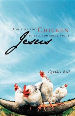 Don't Be Too Chicken to Tell Somebody about Jesus  -     By: Cynthia Bell