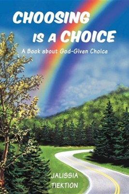 Choosing Is a Choice: A Book about God-Given Choice  -     By: Jalissia Tiektion