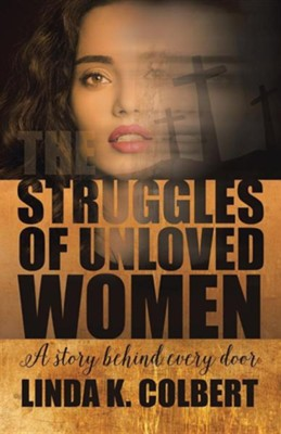 The Struggles of Unloved Women: A Story Behind Every Door  -     By: Linda K. Colbert
