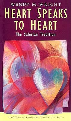 Heart Speaks to Heart: The Salesian Tradition  -     By: Wendy M. Wright