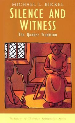 Silence and Witness: The Quaker Tradition  -     Edited By: Philip Sheldrake     By: Michael L. Birkel
