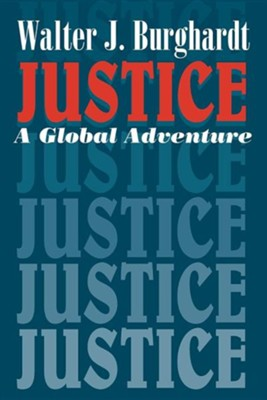 Justice: A Global Adventure  -     By: Walter J. Burghardt