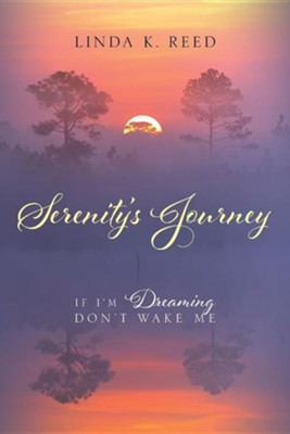 Serenity's Journey: If I'm Dreaming Don't Wake Me  -     By: Linda K. Reed