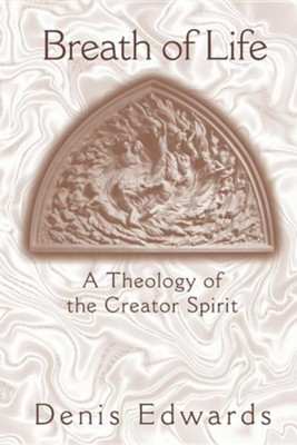 Breath of Life: A Theology of the Creator Spirit  -     By: Denis Edwards
