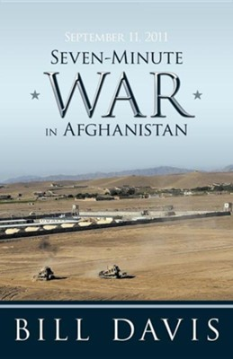 September 11, 2011 Seven-Minute War in Afghanistan  -     By: Bill Davis