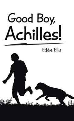 Good Boy, Achilles!  -     By: Eddie Ellis
