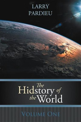 The Hidstory of the World: Volume One  -     By: Larry Pardieu