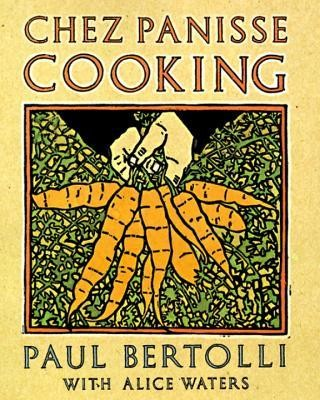 Chez Panisse Cooking  -     By: Paul Bertolli, Alice Waters