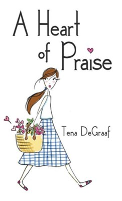 A Heart of Praise  -     By: Tena DeGraaf