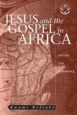 Jesus and the Gospel in Africa: History and Experience  -     By: Kwame Bediako, Hans Visser, Gillian M. Bediako