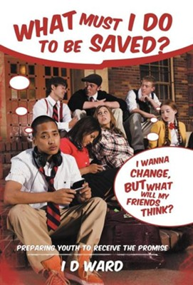 What Must I Do to Be Saved?: Preparing Youth to Receive the Promise  -     By: I.D. Ward