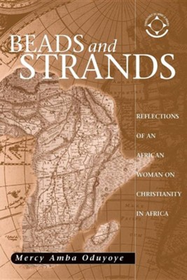 Beads and Strands: Reflections of an African Woman on Christianity in Africa  -     By: Mercy Amba Oduyoye