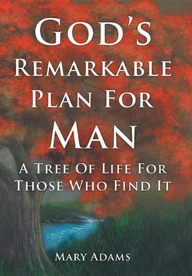 God's Remarkable Plan for Man: A Tree of Life for Those Who Find It  -     By: Mary Adams