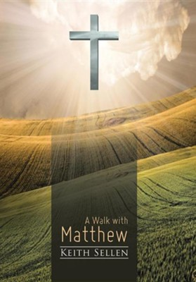 A Walk with Matthew  -     By: Keith Sellen