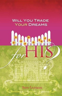 Will You Trade Your Dreams for His?  -     By: Beth Eastman