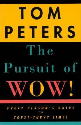The Pursuit of Wow!: Every Person's Guide to Topsy-Turvy Times  -     By: Tom Peters