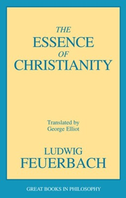 The Essence of Christianity  -     Edited By: Robert M. Baird, Stuart E. Rosenbaum     By: Ludwig Feuerbach