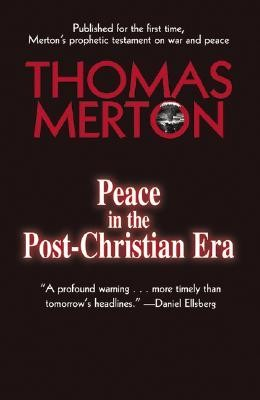Peace in the Post-Christian Era  -     Edited By: Patricia A. Morton     By: Thomas Merton