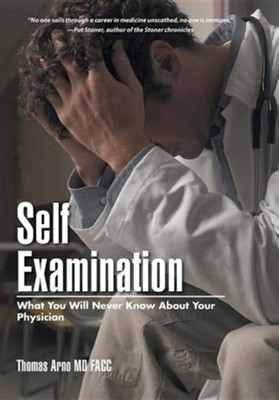 Self Examination: What You Will Never Know about Your Physician  -     By: Thomas Arno