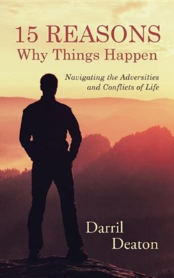 15 Reasons Why Things Happen: Navigating the Adversities and Conflicts of Life  -     By: Darril Deaton