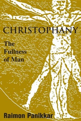 Christophany: The Fullness of Man  -     By: Raimon Panikkar
