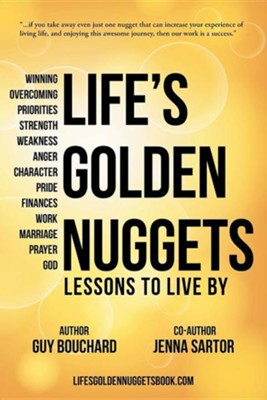 Life's Golden Nuggets: Lessons to Live by  -     By: Guy Bouchard, Jenna Sartor