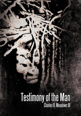 Testimony of the Man  -     By: Charles R. Meadows III
