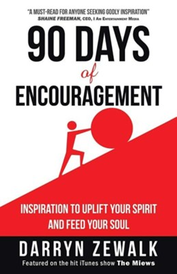 90 Days of Encouragement: Inspiration to Uplift Your Spirit and Feed Your Soul  -     By: Darryn Zewalk